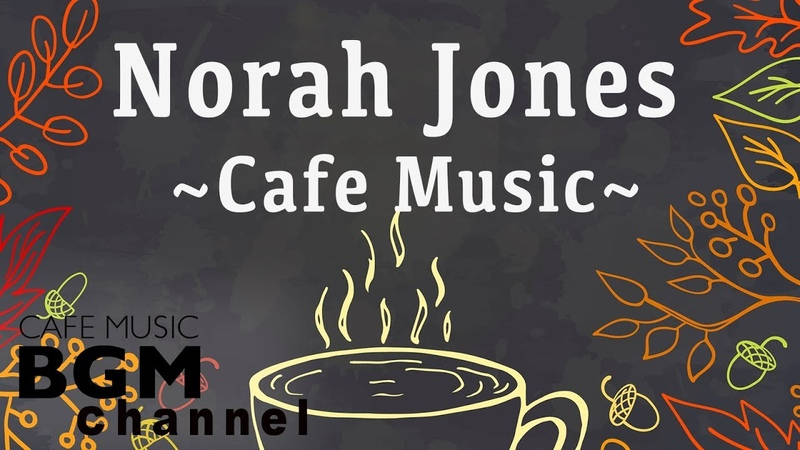 Norah Jones Cover - Relaxing Cafe Music - Chill Out Jazz Bossa Nova arrange.