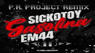 SICKOTOY X EM44 - Gasolina (P.R. Project Remix)