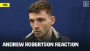Andrew Robertson Reacts to Liverpool Loss To Atletico Madrid