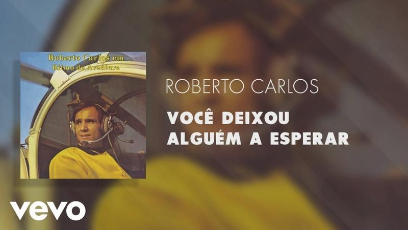 Roberto Carlos Você Deixou Alguém a Esperar Áudio Oficial