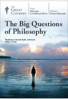 The Big Questions of Philosophy - The Great Courses
