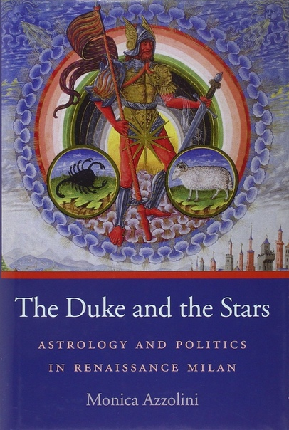 The Duke and the Stars  Astrology and Politics in Renaissance Milan