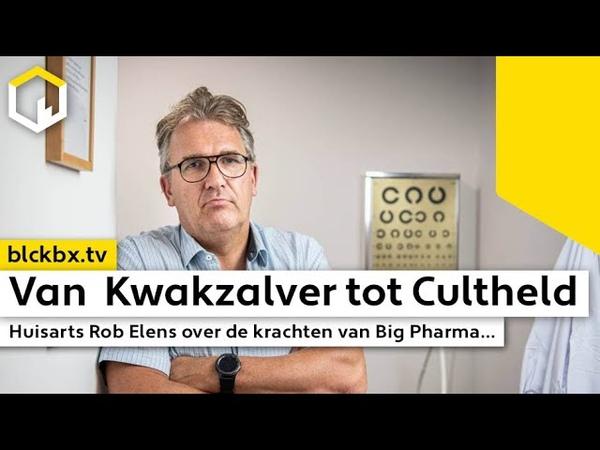 Van Kwakzalver tot Cultheld Huisarts Rob Elens over de krachten van Big Pharma