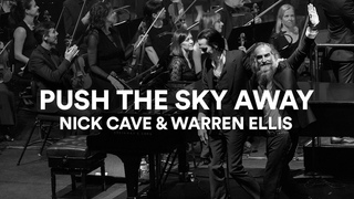 """Nick Cave and Warren Ellis - """"Push the Sky Away"""" 