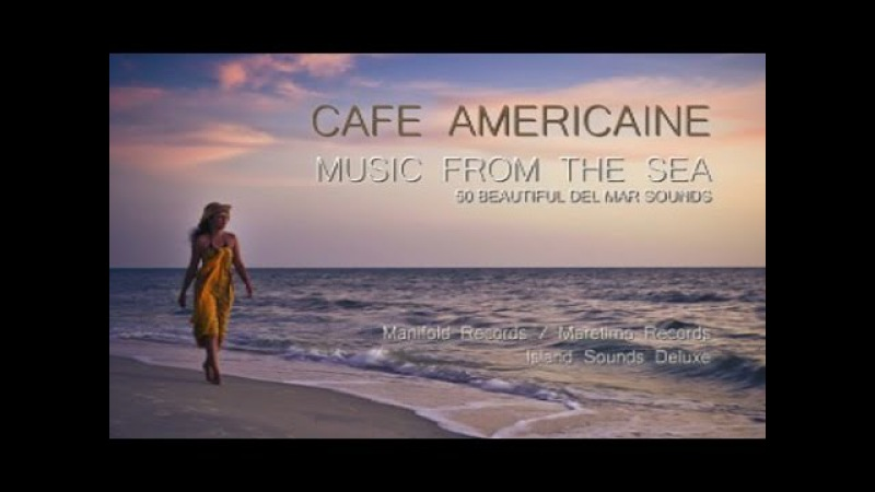 Cafe Americaine - music from the sea (Full Album) continuous mix DJ Maretimo, 4 Hours, Del Mar