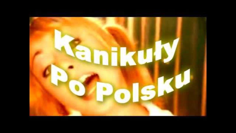 Kanikuły Po Polsku ( Lepsza Wersja )