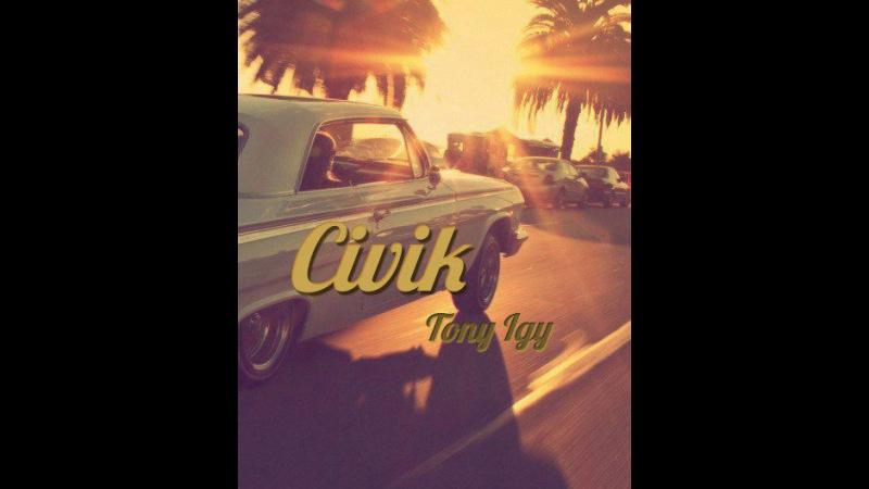 Tony Igy - Civik ( Remastering )