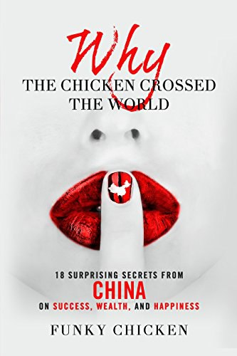 Book cover Why the Chicken Crossed the World 18 Surprising Secrets from China on Success- Wealth- and Happiness