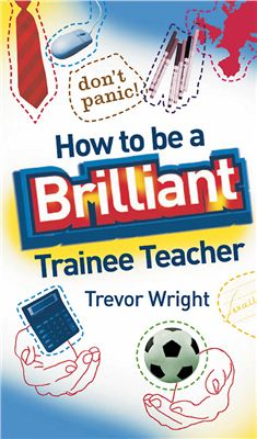Trevor-Wright-How-to-Be-a-Brilliant-Trainee-Teacher-2007