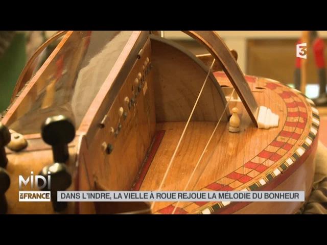 MADE IN FRANCE Dans l'Indre la vielle à roue rejoue la mélodie de bonheur