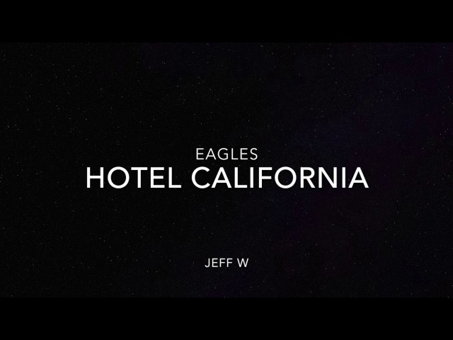Hotel California - Eagles (Jeff W)