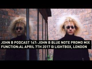 John B Podcast 167: John B Blue Note Promo Mix - Function:al April 7th 2017