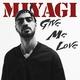 Miyagi - Give Me Love