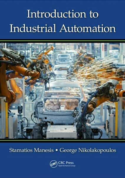 Stamatios Manesis, George Nikolakopoulos - Introduction to Industrial Automation (2018, CRC Press)
