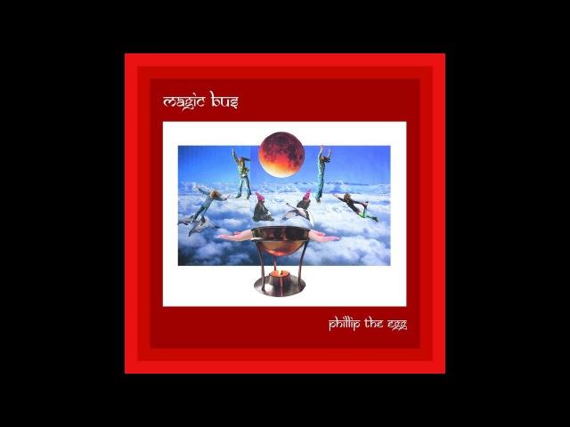 Magic Bus Phillip the Egg 2017 Full Album