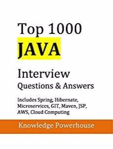 Top 1000 Java Interview Questions Includes Spring, Hibernate, Microservices, GIT, Maven, JSP, AWS, Cloud Computing