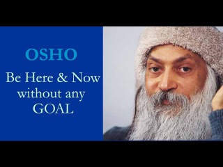 Osho Be Here & Now without any Goal
