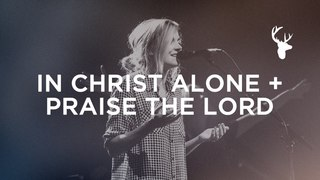 In Christ Alone + Praise the Lord - Kristene DiMarco | Bethel Music Worship