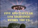 FIVE SPECTACULAR UFO SIGHTINGS FROM WITHIN THE UNITED STATES.