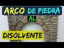 ARCO DE PIEDRA TECNICA DISOLVENTE EN POREXPAN PARA DECORAR - STONE ARCH, HOW TO DO IT IN POLYSTYRENE