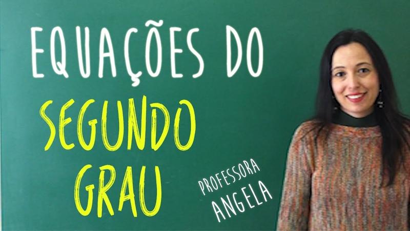 Equações do Segundo Grau Vivendo a Matemática com a Professora Angela