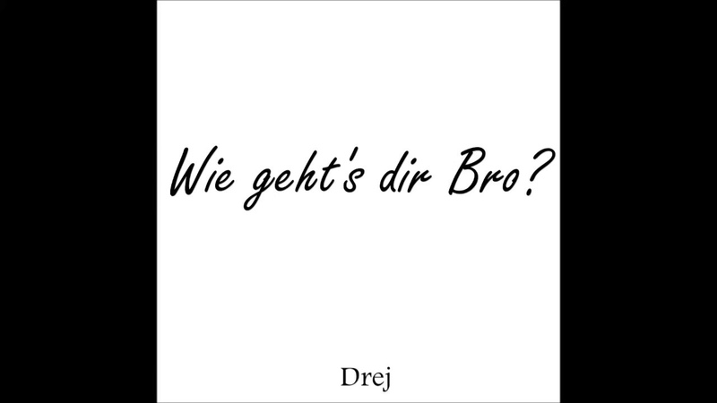 Drej - Wie geht`s dir Bro ? (Demo 2018)