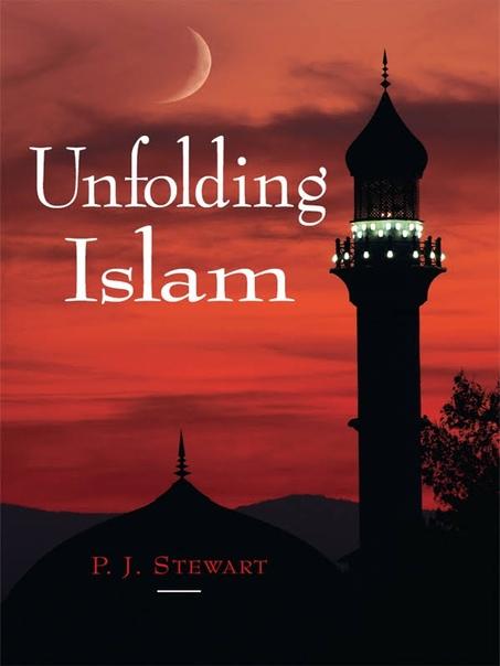 P. J. Stewart] Unfolding Islam