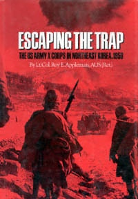 Escaping the Trap The US Army X Corps in Northeast Korea, 1950 by Roy E