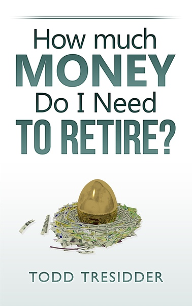 How Much Money Do I Need to Retire (Financial Freedom for Smart People) by Todd Tresidder