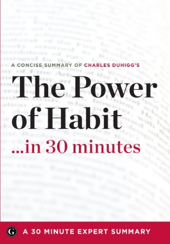 Summary  The Power of Habit ...in 30 Minutes