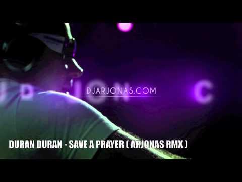 DURAN DURAN SAVE A PRAYER ARJONAS RMX