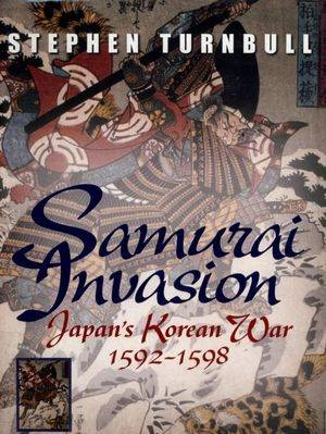 Samurai Invasion - Japan s Korean War 1592 -1598