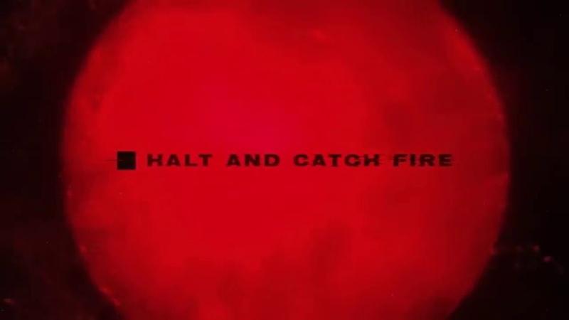 Intro к сериалу Остановись и гори Halt Catch Fire