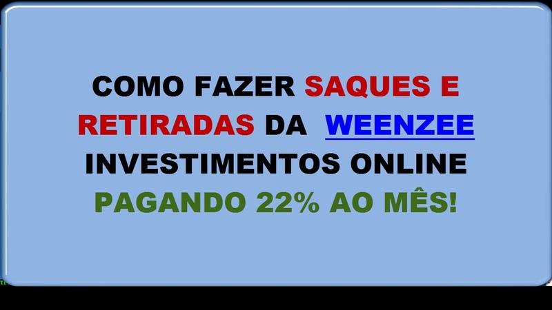 Como Fazer Saques e Retiradas da Weenzee Investimentos Online Pagando 22% ao Mês