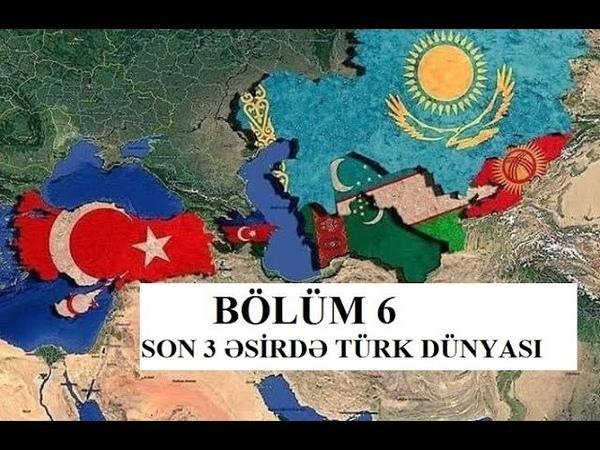Bölüm 6 Son 3 əsrdə TÜRK dünyası