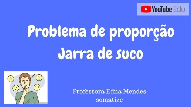 Problema de proporção - Jarra de suco - professora Edna Mendes