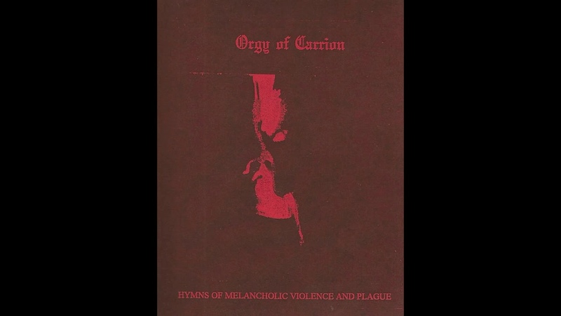 Orgy of Carrion Hymns Of Melancholic Violence And Plague Full Compilation 2016