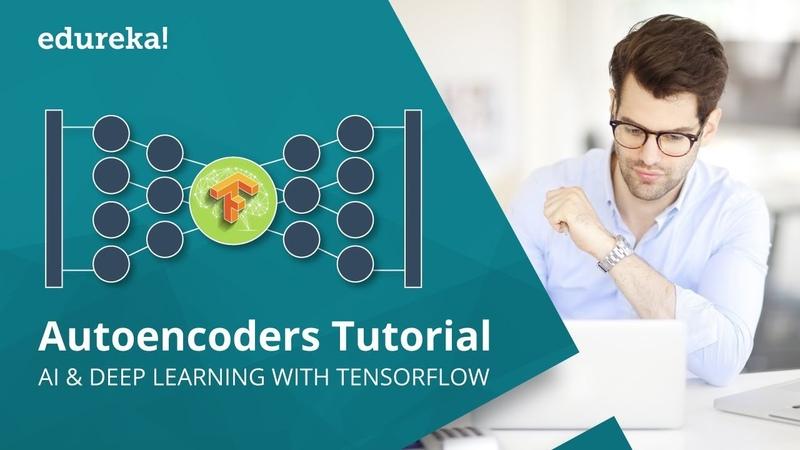 Autoencoders Tutorial | Autoencoders In Deep Learning | Tensorflow Training | Edureka