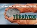 Dünyanın En Tehlikeli Maddesi Türkiye de!