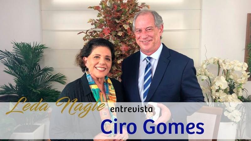 CIRO GOMES FALOU DE TUDO E DE TODOS .COMENTE AGORA | LEDA NAGLE