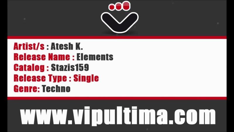 Atesh K. - Elements (Original Mix)   Stazis [Proton] [VIPultima PROMO]