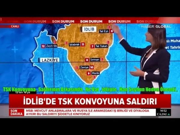 TSK Konvoyuna Saldırının Arkasında Ne Var idLipte Han Şeyhun Neden ÖnemLi