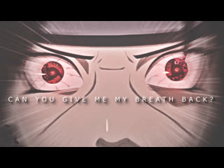 CAN YOU GIVE ME MY BREATH BACK / SASUKE VS ITACHI