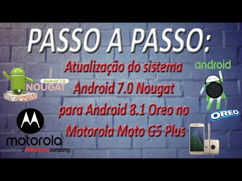 PASSO A PASSO - Atualização do sistema Android 7.0 Nougat para Android 8.1 Oreo no Moto G5 Plus