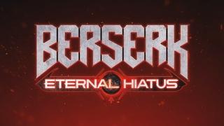 BERSERK - Eternal Hiatus