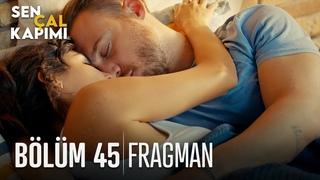 Sen Çal Kapımı 45. bölüm Fragmanı