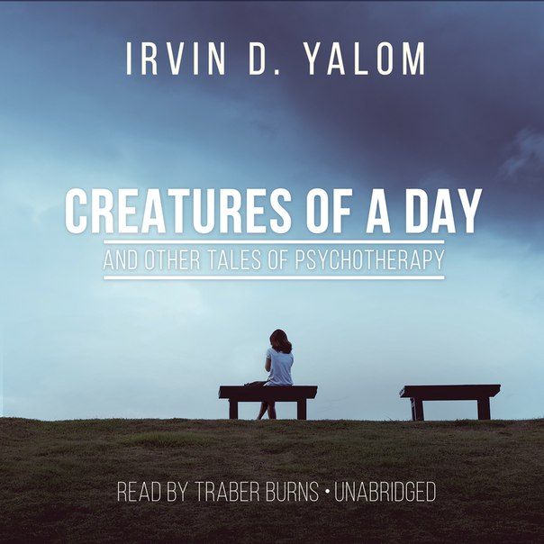 Creatures of a Day, and Other Tales of Psychotherapy