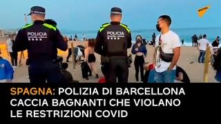 Spagna: polizia di Barcellona caccia bagnanti che violano le restrizioni COVID