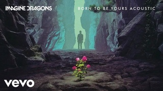Imagine Dragons & KYGO - Born To Be Yours (Acoustic)