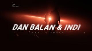 Dan Balan & INDI - Дышат о любви (Official Video 2021)